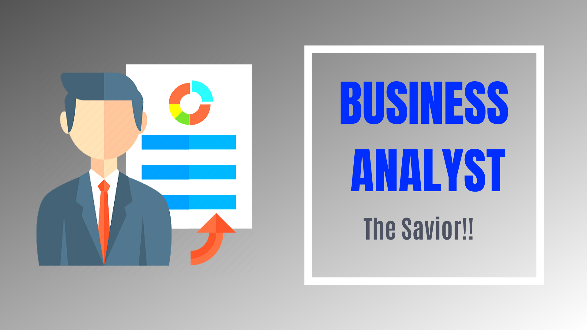 BUSINESS ANALYST_ THE SAVIOR!!